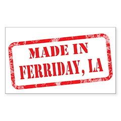 MADE IN FERRIDAY, LA Sticker (Rectangle 10 pk)