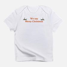 We say Merry Christmas Infant T-Shirt