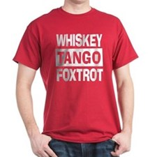 Whiskey Tango Foxtrot (WTF) T-Shirt