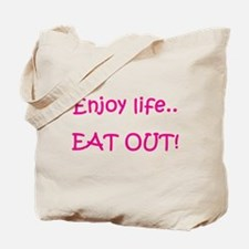 Enjoy life..EAT OUT! Tote Bag