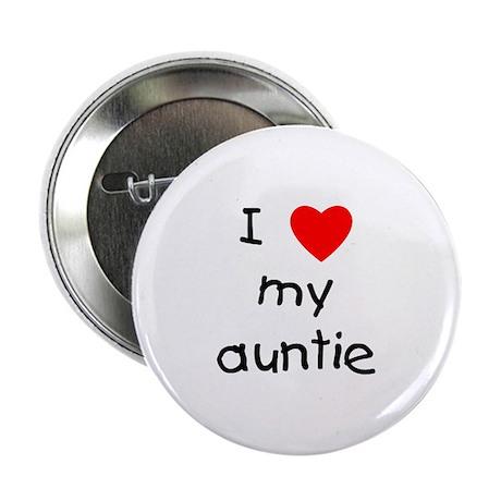 """I love my auntie 2.25"""" Button"""