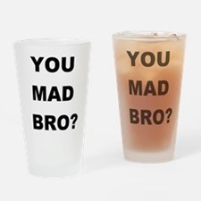 YOU MAD BRO? Drinking Glass