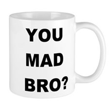 YOU MAD BRO? Mug