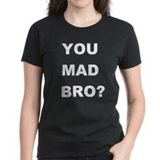 YOU MAD BRO? Tee