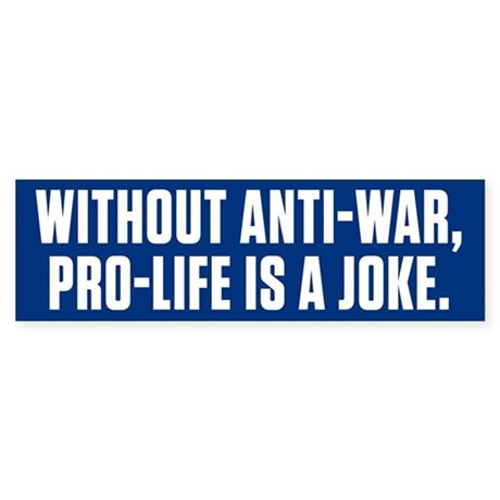 Anti War Pro Life Bumper Sticker