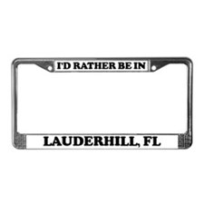 Rather be in Lauderhill License Plate Frame