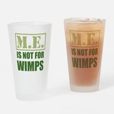 ME is not for wimps Drinking Glass