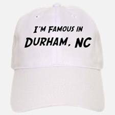 Famous in Durham Baseball Baseball Cap