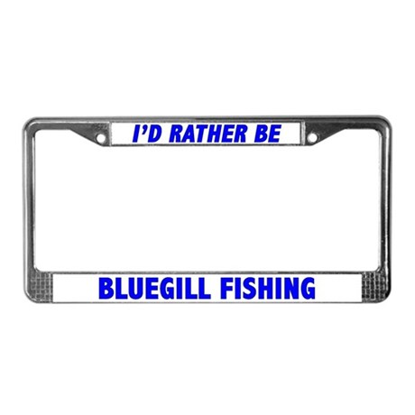 I'd Rather Be Bluegill Fishing License Plate Frame