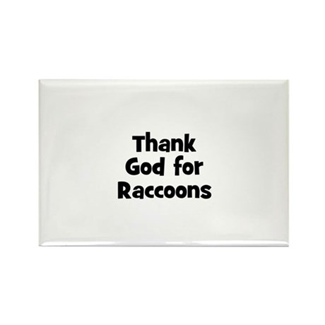 Thank God For Raccoons Rectangle Magnet