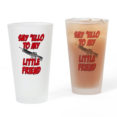 Say 'Ello To My Little Friend Drinking Glass