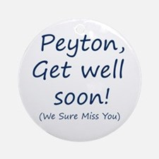 Peyton,get well soon! Ornament (Round)