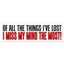 I MIss My Mind Bumper Sticker