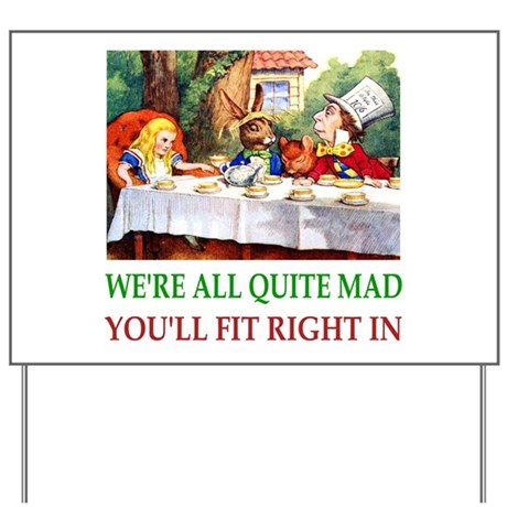 WE'RE ALL QUITE MAD Yard Sign