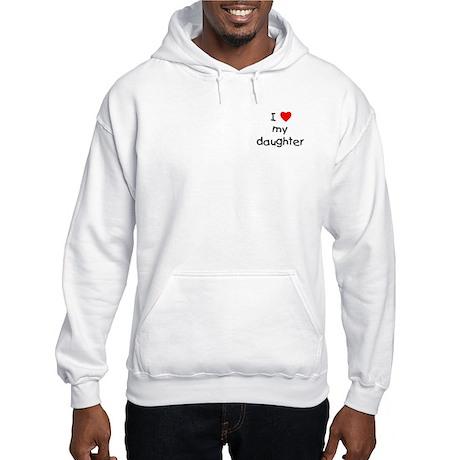 I love my daughter <br> Hooded Sweatshirt