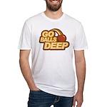 Go Balls Deep Fitted T-Shirt