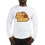 Go Balls Deep Long Sleeve T-Shirt