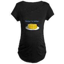 Butter is Better T-Shirt