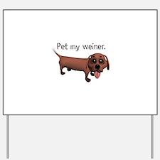 Pet My Weiner (Daschund) Yard Sign