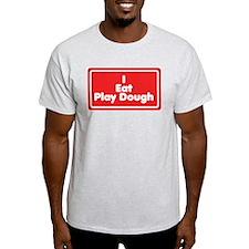 I Eat Play Dough T-Shirt