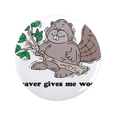 """Beaver gives me Wood 3.5"""" Button"""