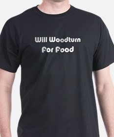 Will Woodturn For Food Black T-Shirt