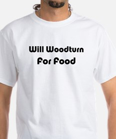 Will Woodturn For Food Shirt