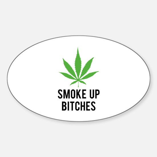 Smoke up bitches Sticker (Oval)