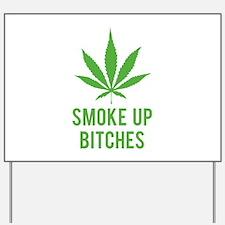 Smoke up bitches Yard Sign