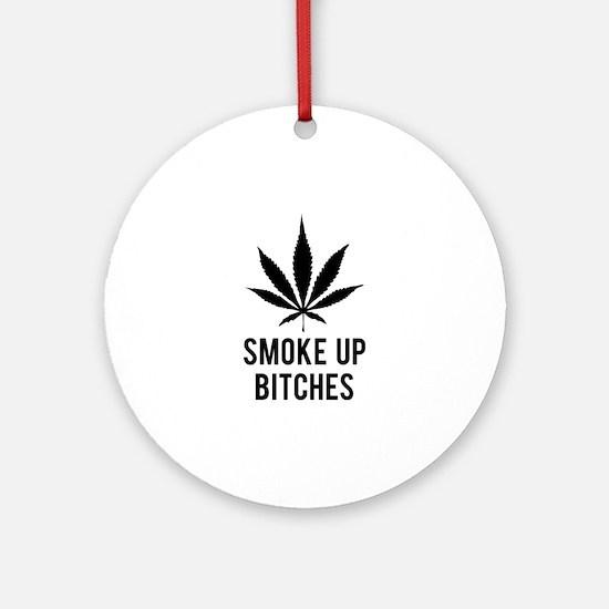 Smoke up bitches Ornament (Round)