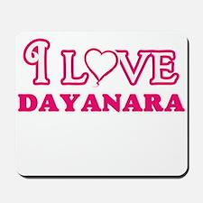 I Love Dayanara Mousepad