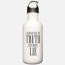 I Always Tell The Truth Even When I Lie Water Bottle