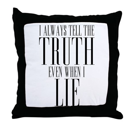 I Always Tell The Truth Even When I Lie Throw Pill