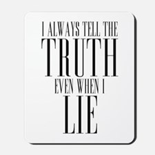 I Always Tell The Truth Even When I Lie Mousepad