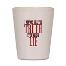 I Always Tell The Truth Even When I Lie Shot Glass
