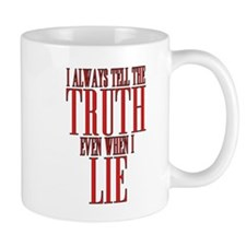 I Always Tell The Truth Even When I Lie Mug