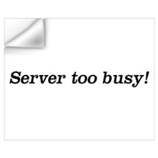 Server too Busy! Wall Decal