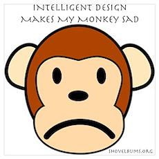 Intelligent Design Makes My Monkey Sad... Small Po Poster