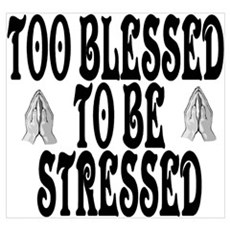 TO BLESSED TO BE STRESSED Framed Print