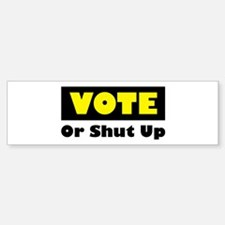 Vote Or Shut Up Bumper Bumper Bumper Sticker