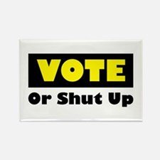 Vote Or Shut Up Rectangle Magnet