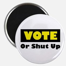 Vote Or Shut Up Magnet