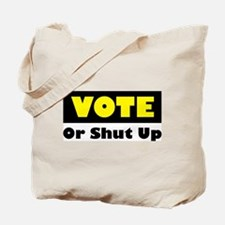 Vote Or Shut Up Tote Bag