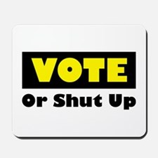 Vote Or Shut Up Mousepad