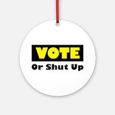 Vote Or Shut Up Ornament (Round)