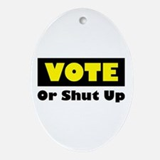 Vote Or Shut Up Oval Ornament