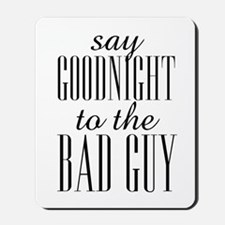 Say Goodnight To The Bad Guy Scarface Mousepad