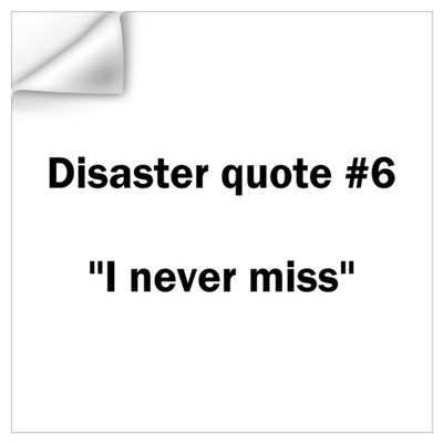 Disaster quote #6 Wall Decal