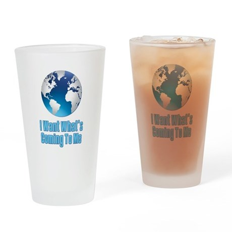 I Want What's Coming To Me Scarface Drinking Glass