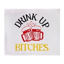 Drink Up Bitches Throw Blanket